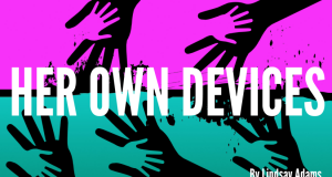 "A promotional poster of the play, ""Her Own Devices"" with hot pink color block on top and green on the bottom. Hands reach up and down towards each other and the title is centered in all caps."